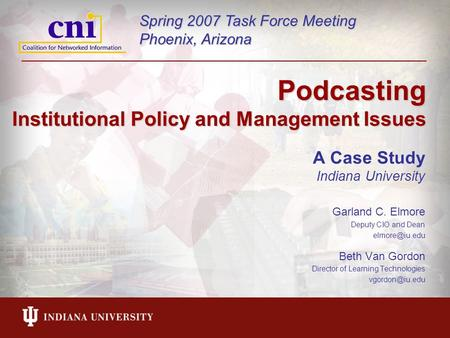 Podcasting Institutional Policy and Management Issues A Case Study Indiana University Garland C. Elmore Deputy CIO and Dean Beth Van Gordon.