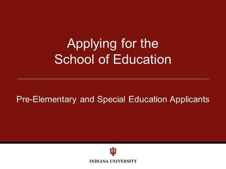 Applying for the School of Education Pre-Elementary and Special Education Applicants.