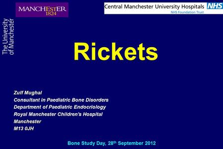 Rickets Zulf Mughal Consultant in Paediatric Bone Disorders Department of Paediatric Endocriology Royal Manchester Children's HospitalManchester M13 0JH.