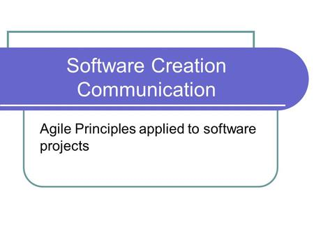 Software Creation Communication Agile Principles applied to software projects.