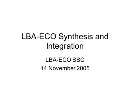 LBA-ECO Synthesis and Integration LBA-ECO SSC 14 November 2005.