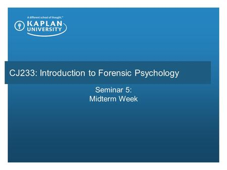 Seminar 5: Midterm Week CJ233: Introduction to Forensic Psychology.