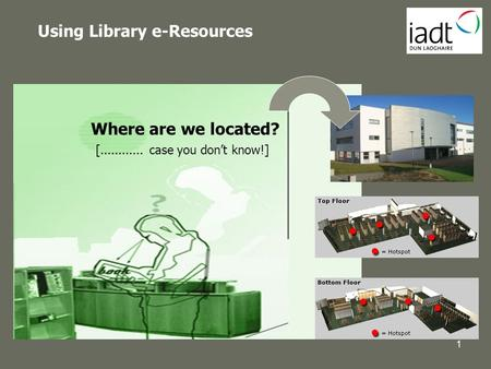 Using Library e-Resources Where are we located? [............ case you don't know!] 1.