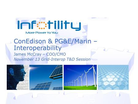 ConEdison & PG&E/Marin – Interoperability James McCray – COO/CMO November 13 Grid-Interop T&D Session.