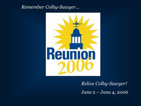 Remember Colby-Sawyer… Relive Colby-Sawyer! June 2 – June 4, 2006.