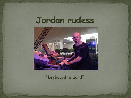 """keyboard wizard"". Born November 4, 1956 in Great Neck, NY Keyboardist, composer, and business owner Dominant Style: Progressive Rock/Metal Most famous."