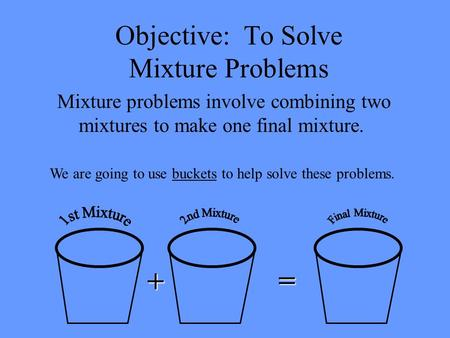 Objective: To Solve Mixture Problems