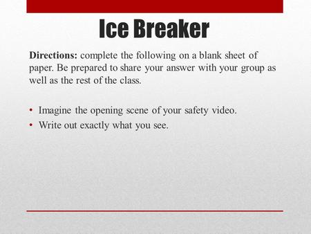 Ice Breaker Directions: complete the following on a blank sheet of paper. Be prepared to share your answer with your group as well as the rest of the class.