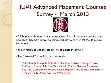 IU#1 Advanced Placement Courses Survey - March 2013 All 26 school districts within Intermediate Unit # 1 were sent an electronic Advanced Placement Survey.