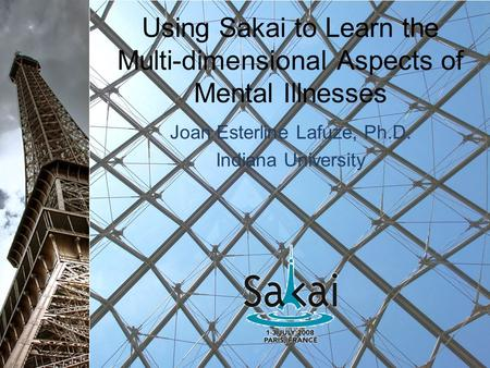 Using Sakai to Learn the Multi-dimensional Aspects of Mental Illnesses Joan Esterline Lafuze, Ph.D. Indiana University.