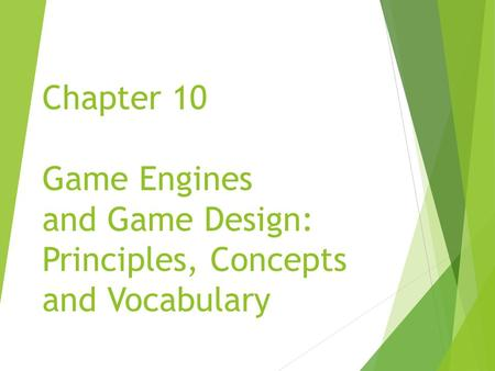 Chapter 10 Game Engines and Game Design: Principles, Concepts and Vocabulary.