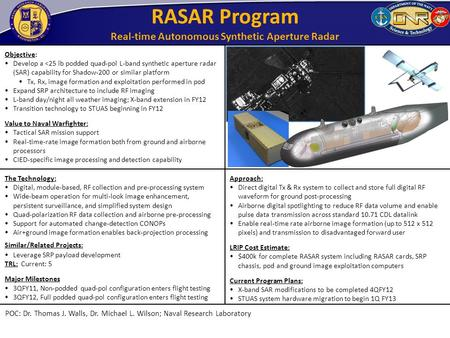 RASAR Program Real-time Autonomous Synthetic Aperture Radar Objective: Develop a <25 lb podded quad-pol L-band synthetic aperture radar (SAR) capability.