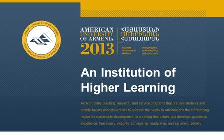 An Institution of Higher Learning AUA provides teaching, research, and service programs that prepare students and enable faculty and researchers to address.
