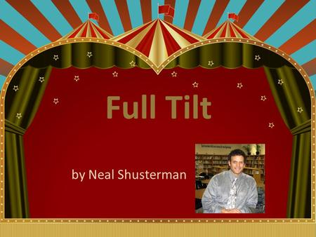 Full Tilt by Neal Shusterman. About Neal ShustermanNeal Shusterman Born in 1962; grew up in Brooklyn, New York. High school: American School of Mexico.