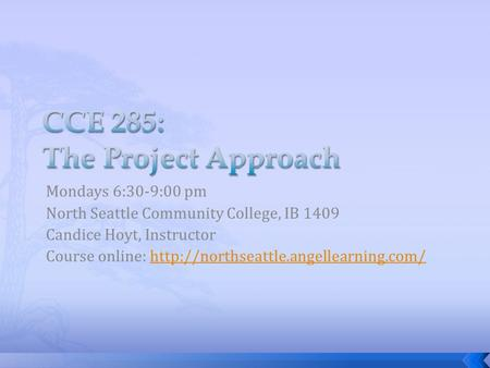 Mondays 6:30-9:00 pm North Seattle Community College, IB 1409 Candice Hoyt, Instructor Course online: