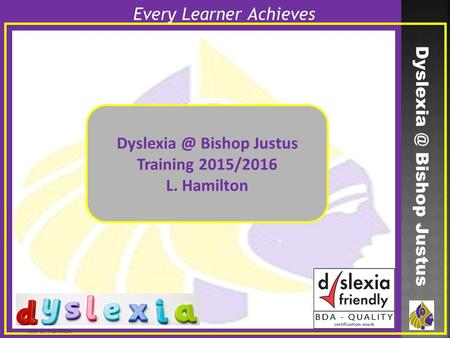 Miss L. Hamilton Bishop Justus Training 2015/2016 L. Hamilton Every Learner Achieves.