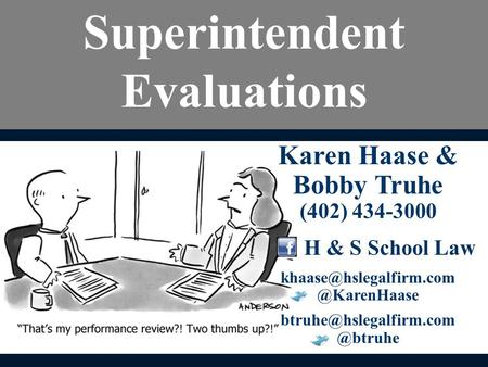 Karen Haase & Bobby Truhe (402) 434-3000 H & S  Superintendent Evaluations.