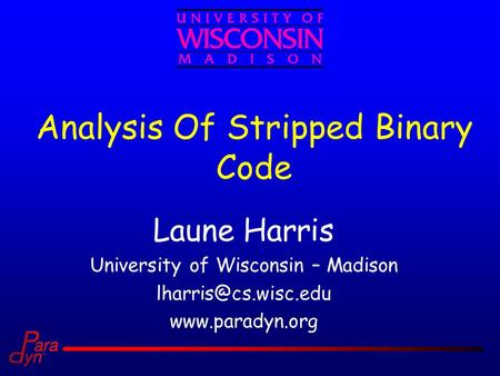 Analysis Of Stripped Binary Code Laune Harris University of Wisconsin – Madison