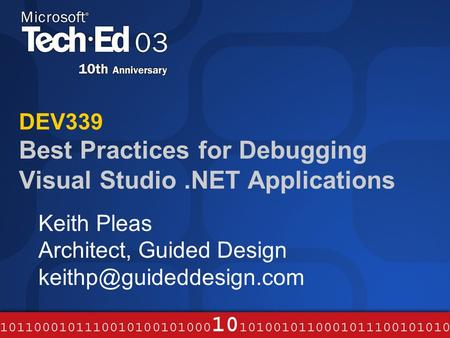 DEV339 Best Practices for Debugging Visual Studio.NET Applications Keith Pleas Architect, Guided Design