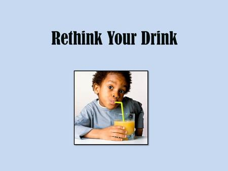 Rethink Your Drink. Cold drinks are not good for your health.
