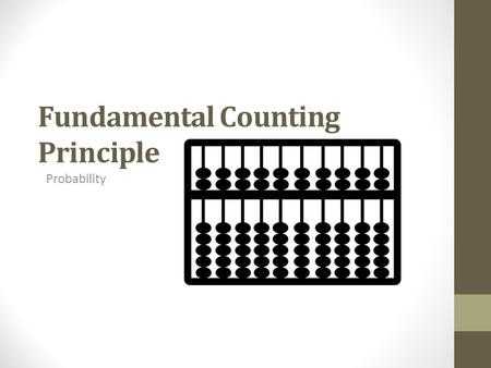 Fundamental Counting Principle Probability. Tree Diagrams (remember how to draw these?) You have a photo that you want to mat and frame. You can choose.