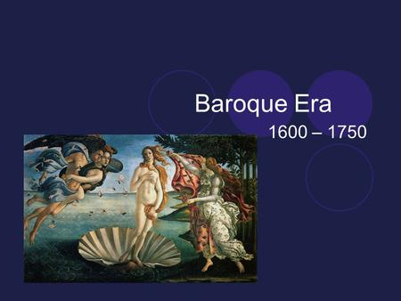 Baroque Era 1600 – 1750. Historical Background… During the Renaissance, the focus on the Catholic Church changed drastically.  The Protestant Reformation.