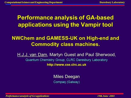 Performance analysis of GA applications19th June 2001 Computational Science and Engineering Department Daresbury Laboratory Performance analysis of GA-based.