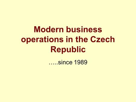Modern business operations in the Czech Republic …..since 1989.