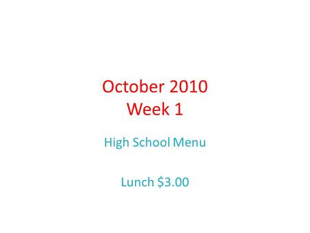 October 2010 Week 1 High School Menu Lunch $3.00.