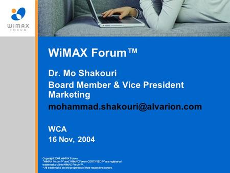 "Copyright 2004 WiMAX Forum ""WiMAX Forum™"" and WiMAX Forum CERTIFIED™"" are registered trademarks of the WiMAX Forum™. * All trademarks are the properties."