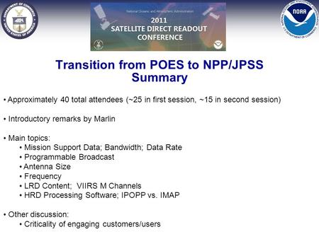 Approximately 40 total attendees (~25 in first session, ~15 in second session) Introductory remarks by Marlin Main topics: Mission Support Data; Bandwidth;