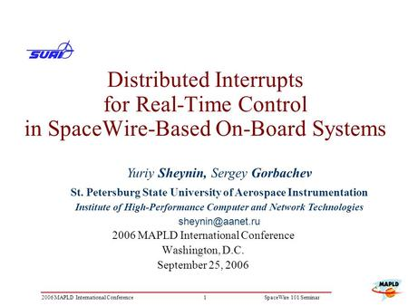 12006 MAPLD International ConferenceSpaceWire 101 Seminar Distributed Interrupts for Real-Time Control in SpaceWire-Based On-Board Systems 2006 MAPLD International.