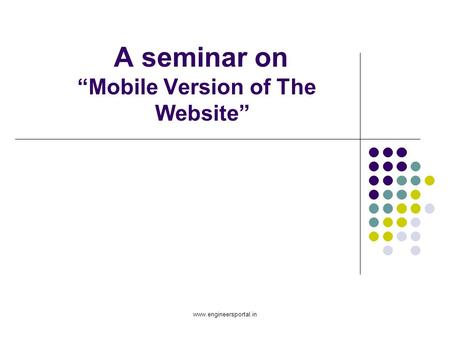 "A seminar on ""Mobile Version of The Website"" www.engineersportal.in."