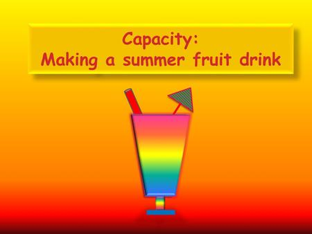 Capacity: Making a summer fruit drink You will need: 200 ml cranberry juice Which measuring jug has the correct amount of cranberry juice?