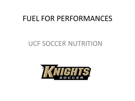 FUEL FOR PERFORMANCES UCF SOCCER NUTRITION. Hydration How much do you need? – 64-72oz daily plus sweat loss – Watch urine color – should be pale yellow/lemonade.