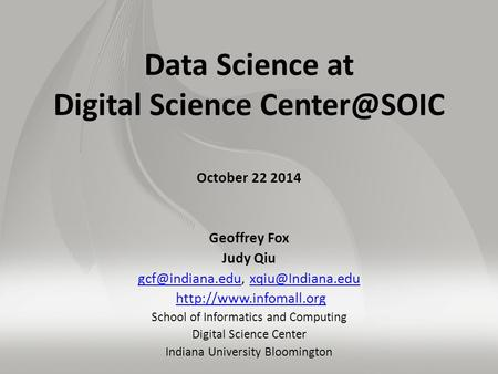 Data Science at Digital Science October 22 2014 Geoffrey Fox Judy Qiu
