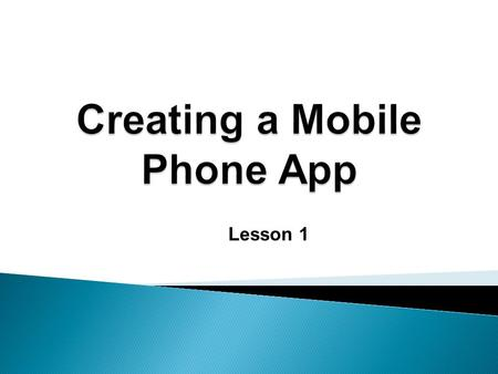 Lesson 1. Investigate how the mobile phone app industry has developed over recent years Identify the criteria for what makes a good mobile phone app Design.