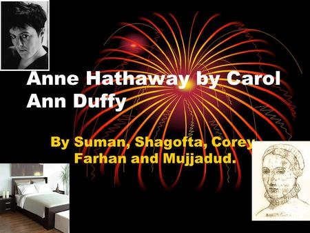 Anne Hathaway by Carol Ann Duffy By Suman, Shagofta, Corey, Farhan and Mujjadud.