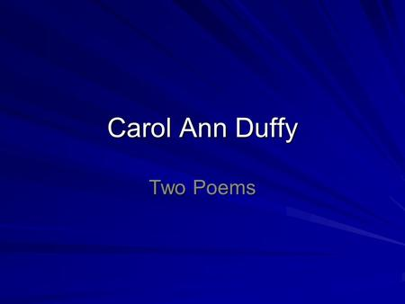 Carol Ann Duffy Two Poems.