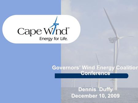 Governors' Wind Energy Coalition Conference Dennis Duffy December 10, 2009.