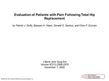 Evaluation of Patients with Pain Following Total Hip Replacement by Patrick J. Duffy, Bassam A. Masri, Donald S. Garbuz, and Clive P. Duncan J Bone Joint.