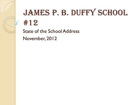 James P. B. Duffy School #12 State of the School Address November, 2012.