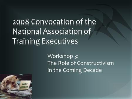 Workshop 3: The Role of Constructivism in the Coming Decade.