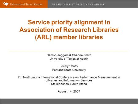 Service priority alignment in Association of Research Libraries (ARL) member libraries Damon Jaggars & Shanna Smith University of Texas at Austin Jocelyn.