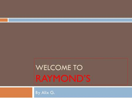 WELCOME TO RAYMOND'S By Alix G.. Address information:  Address: 28 Church St. Montclair, NJ 07042  Telephone number: (973) 744-9263.