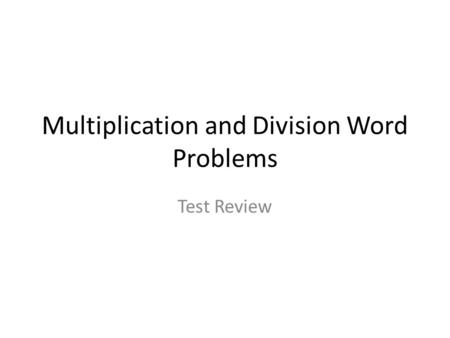Multiplication and Division Word Problems Test Review.