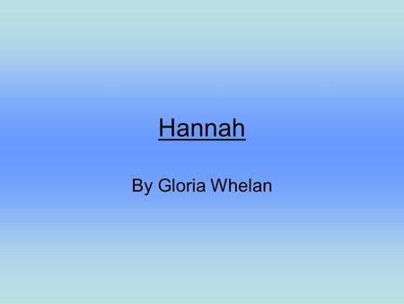 Hannah By Gloria Whelan. First let's get into the setting: butter churn combine.