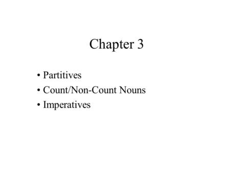 Partitives Count/Non-Count Nouns Imperatives