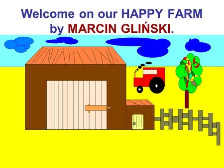 Welcome on our HAPPY FARM by MARCIN GLIŃSKI.. On the farm lives a DOG. His name is Toby.