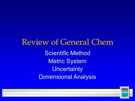 Review of General Chem Scientific Method Metric System Uncertainty Dimensional Analysis.